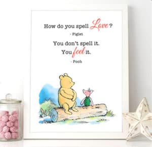 Piglet asks pooh how do you spell love, pooh answers you feel it.