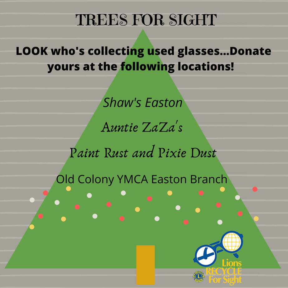 Trees for sight-Look who's collectiong used eyeglasses! Donate yours at Shaws Easton, Auntie ZaZa's, Paint Rust and Pixie Dust, and Old Colony YMCA Easton Branch. Easton Lions recycle for sight.